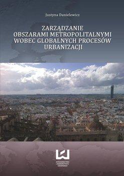 Zarządzanie obszarami metropolitalnymi wobec globalnych procesów urbanizacji - Danielewicz Justyna
