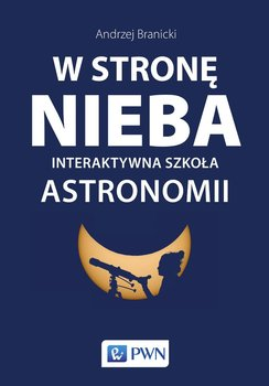 W stronę nieba. Interaktywna szkoła astronomii - Branicki Andrzej