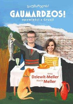 Gaumardżos! Opowieści z Gruzji - Dziewit-Meller Anna, Meller Marcin