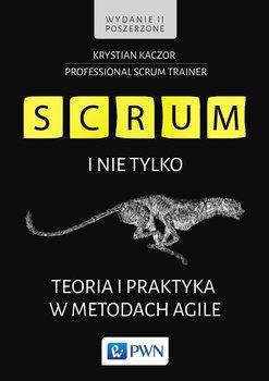 SCRUM i nie tylko. Teoria i praktyka w metodach Agile - Kaczor Krystian