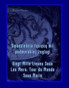 Dwadzieścia tysięcy mil podmorskiej żeglugi. Vingt Mille Lieues Sous Les Mers: Tour du Monde Sous Marin - Verne Juliusz