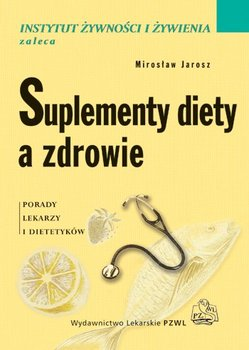 Suplementy diety a zdrowie. Porady lekarzy i dietetyków - Jarosz Mirosław, Respondek Wioleta, Ciok Janusz