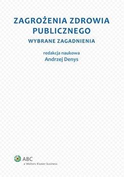 Zagrożenia zdrowia publicznego. Część 1. Wybrane zagadnienia - Denys Andrzej
