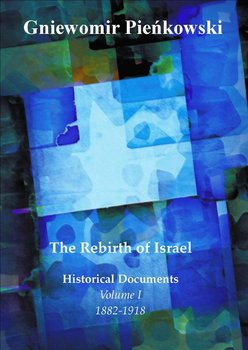 The Rebrirth of Israel. Historical Documents. Volume 1. 1882-1918 - Pieńkowski Gniewomir