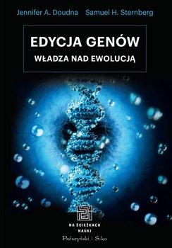 Edycja genów. Władza nad ewolucją - Doudna Jenifer A., Sternberg Samuel H.