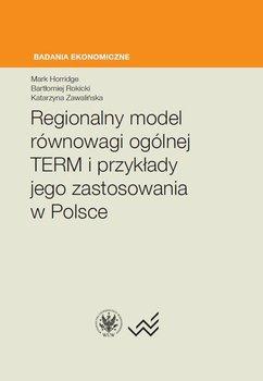 Regionalny model równowagi ogólnej TERM i przykłady jego zastosowania w Polsce - Zawalińska Katarzyna, Horridge Mark, Rokicki Bartłomiej