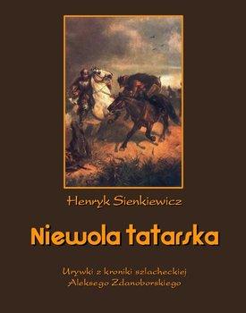 Niewola tatarska. Urywki z kroniki szlacheckiej Aleksego Zdanoborskiego - Sienkiewicz Henryk