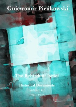 The Rebirth of Israel. Historical Documents. Volume 3. 1940-1948 - Pieńkowski Gniewomir