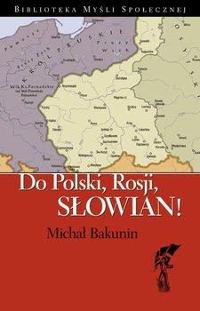 Do Polski, Rosji, Słowian! - Bakunin Michał